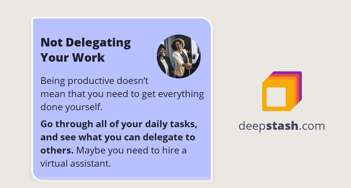 Not Delegating Your Work Deepstash