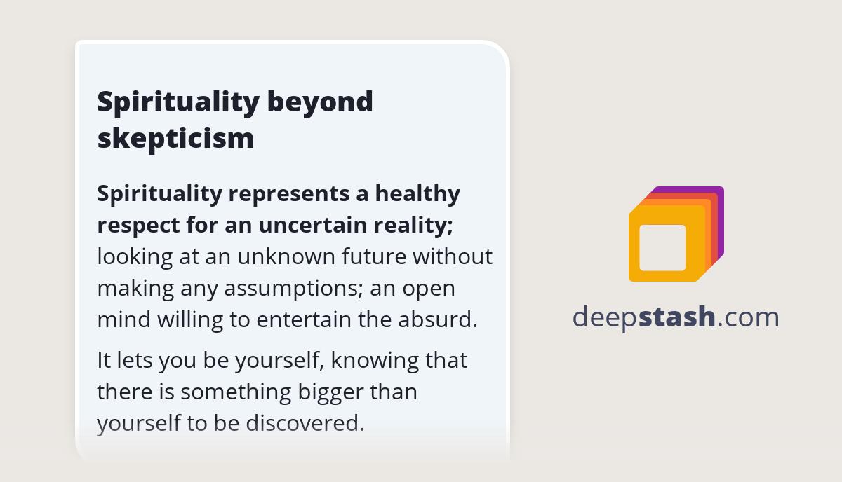 Spirituality beyond skepticism - Deepstash